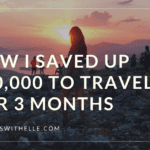 How I Saved 10000 To Travel For 3 Months - www.travelswithelle.com