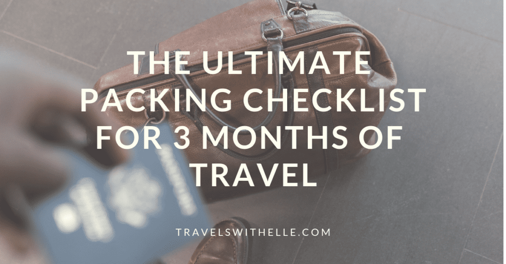 The Ultimate Packing Checklist For 3 Months Of Travel - www.travelswithelle.com
