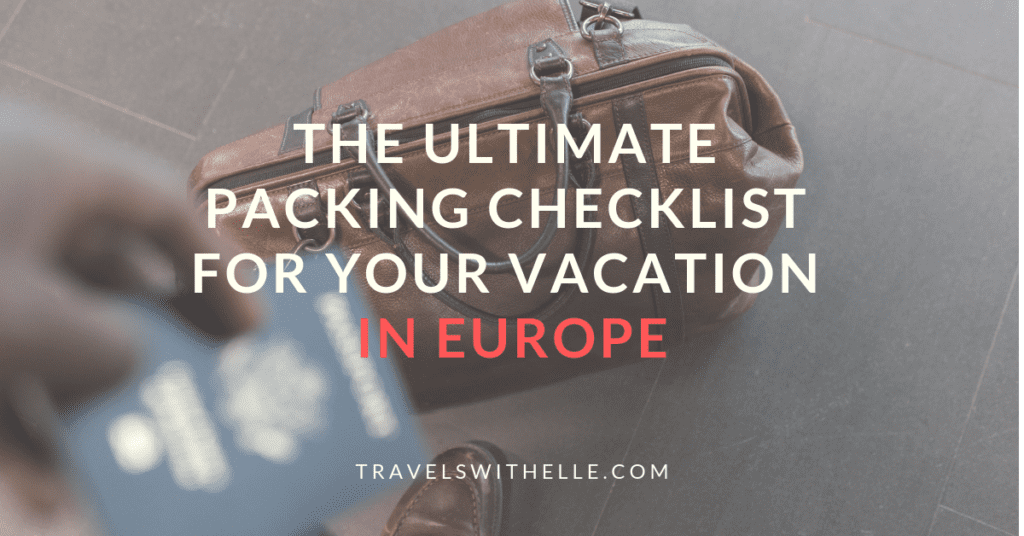 The Ultimate Packing List for Your Vacation In Europe - www.travelswithelle.com