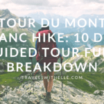 Tour du Mont Blanc 10 Day Guided Tour Full Breakdown - www.travelswithelle.com