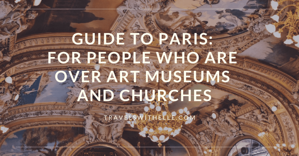 Guide To Paris: For People Who Are Over Art Museums And Churches - www.travelswithelle.com