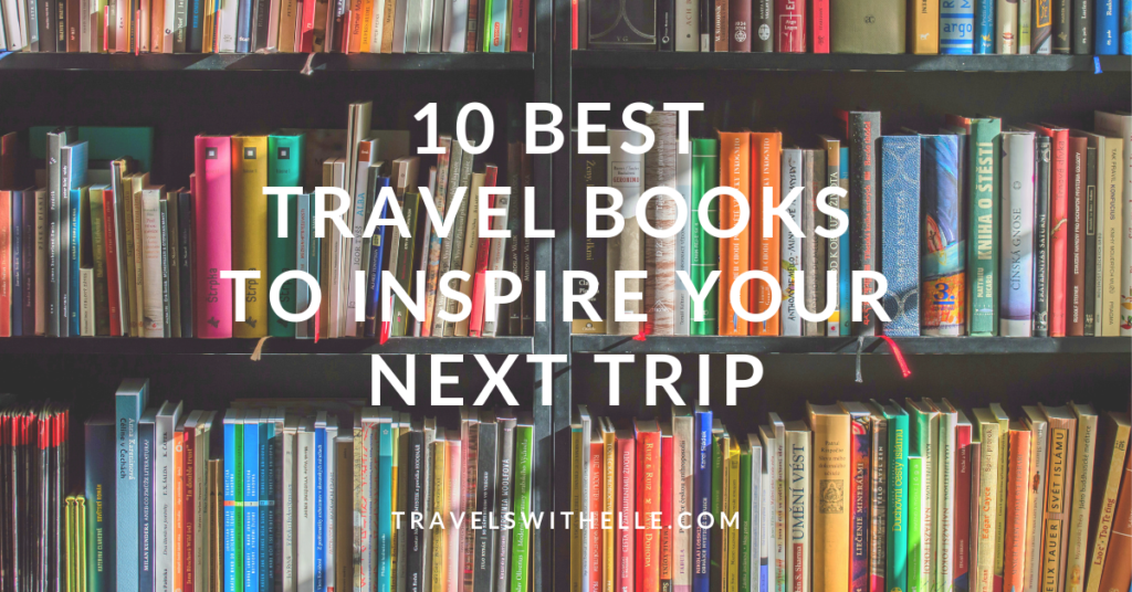 10 Best Travel Books To Inspire Your Next Trip - www.travelswithelle.com