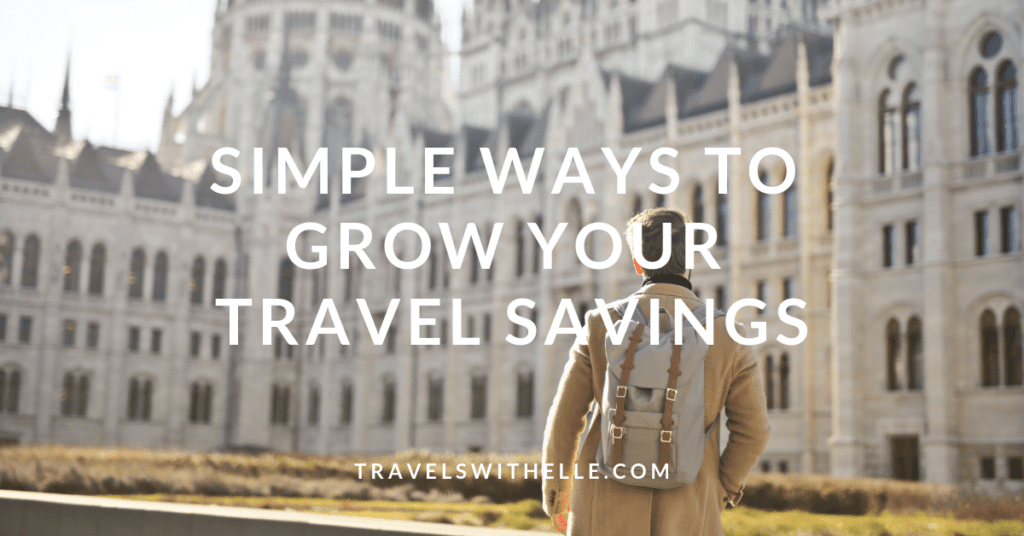 Simple Ways To Grow Your Travel Fund - www.travelswithelle.com