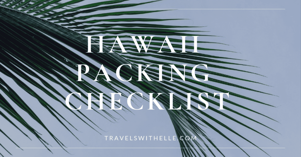 The Complete Packing List For Hawaii - www.travelswithelle.com