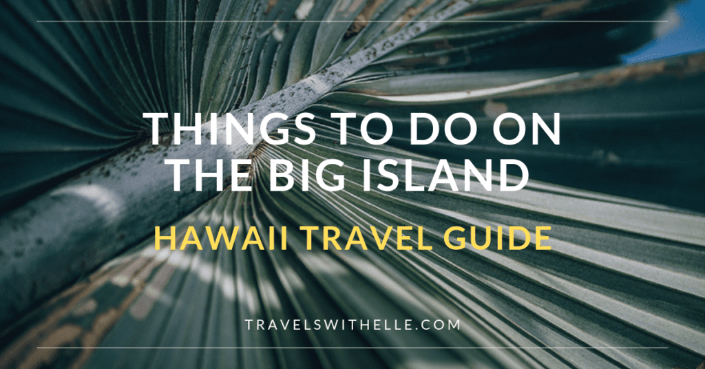 things to do big island - travels with elle