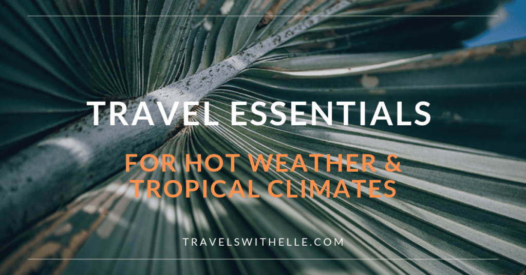 30+ Travel Essentials for Hot Weather and Tropical Climates