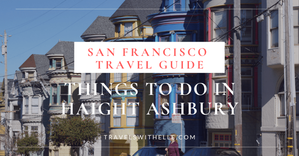 Things To Do Haight Ashbury SF - Travels With Elle