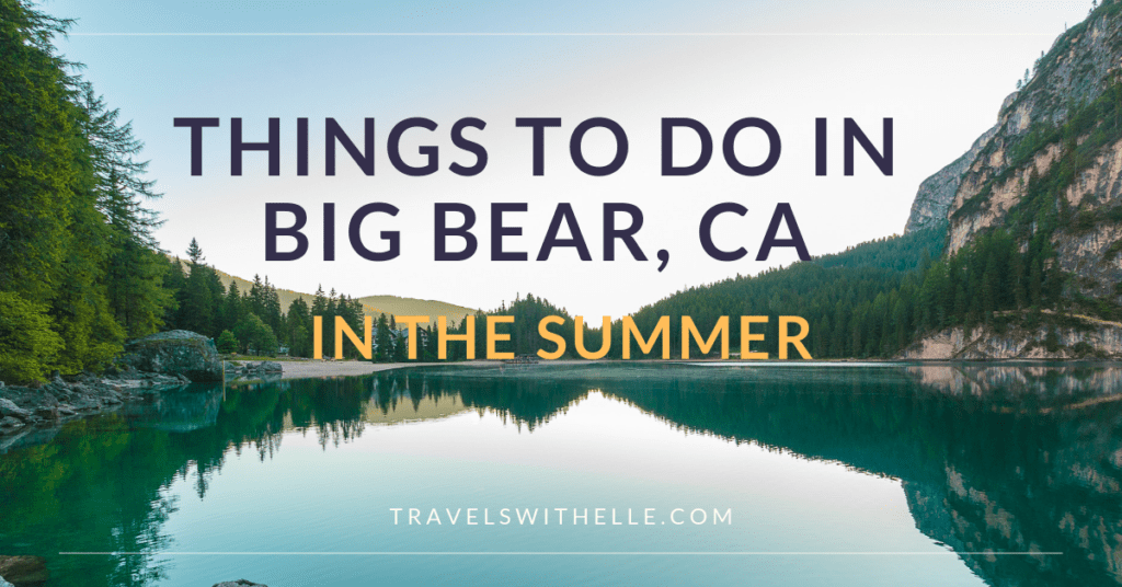 Things to Do Big Bear Summer - Travels With Elle