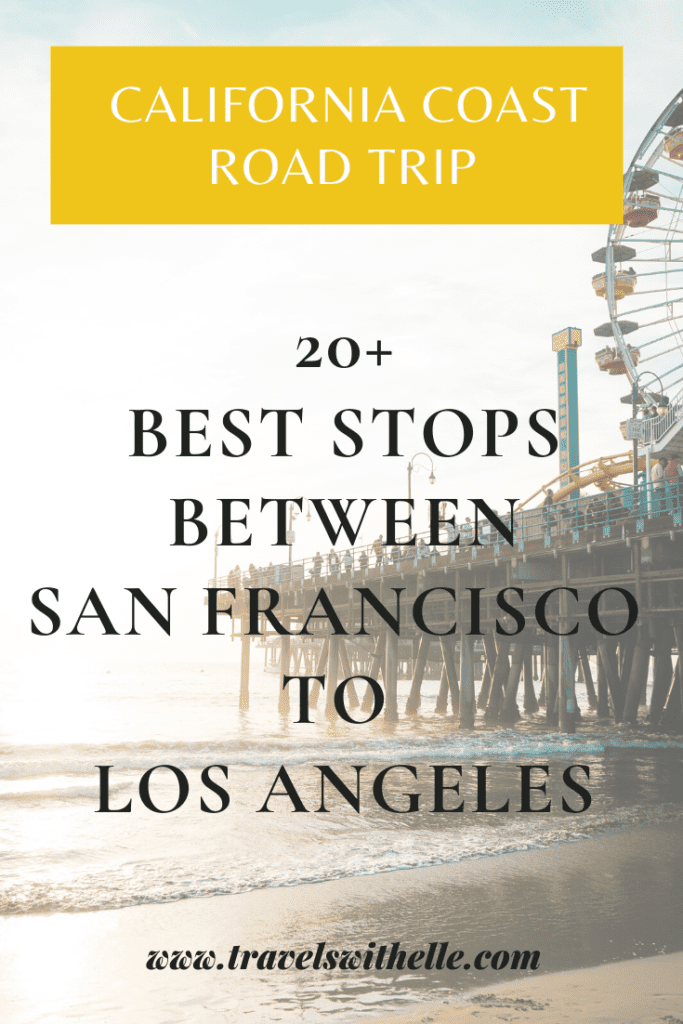 20 Best Stops Between San Francisco To Los Angeles: The Ultimate California Coast Road Trip - Travels With Elle