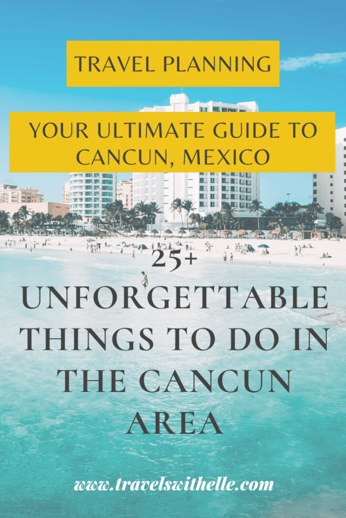 25+ Things To Do In Cancun - Travels With Elle