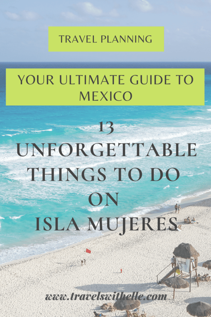 13 Exciting Things To Do On Isla Mujeres, Mexico: The Complete Activity Guide